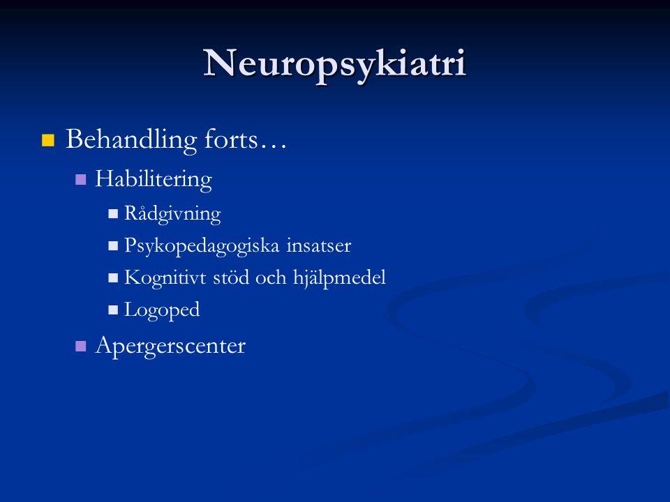 Neuropsykiatri Behandling forts… Habilitering Rådgivning Psykopedagogiska insatser Kognitivt stöd och hjälpmedel Logoped Apergerscenter