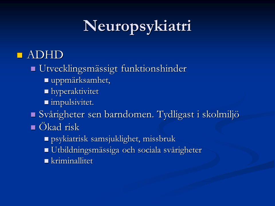 Neuropsykiatri ADHD ADHD Utvecklingsmässigt funktionshinder Utvecklingsmässigt funktionshinder uppmärksamhet, uppmärksamhet, hyperaktivitet hyperaktivitet impulsivitet.