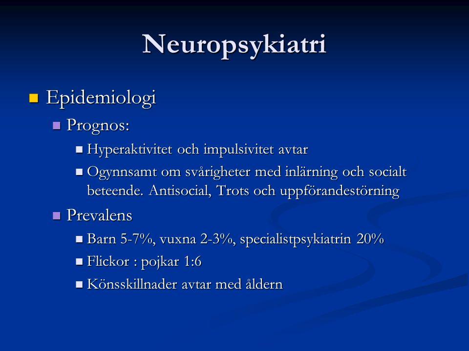Neuropsykiatri Epidemiologi Epidemiologi Prognos: Prognos: Hyperaktivitet och impulsivitet avtar Hyperaktivitet och impulsivitet avtar Ogynnsamt om svårigheter med inlärning och socialt beteende.