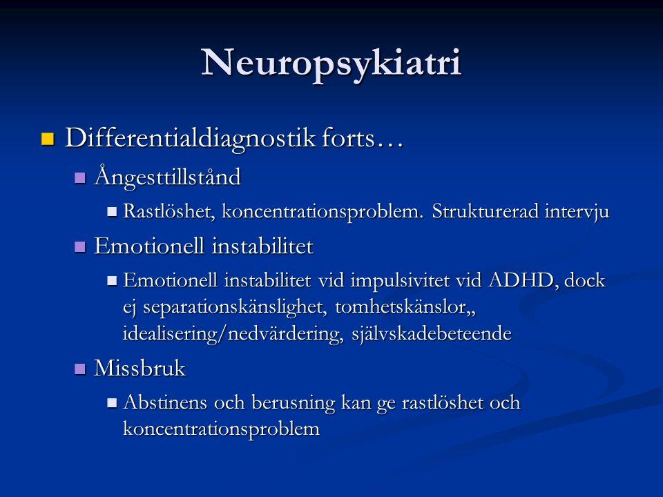 Neuropsykiatri Differentialdiagnostik forts… Differentialdiagnostik forts… Ångesttillstånd Ångesttillstånd Rastlöshet, koncentrationsproblem.