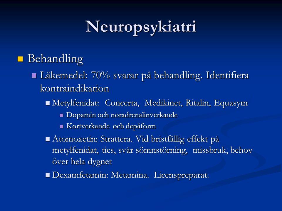 Neuropsykiatri Behandling Behandling Läkemedel: 70% svarar på behandling.