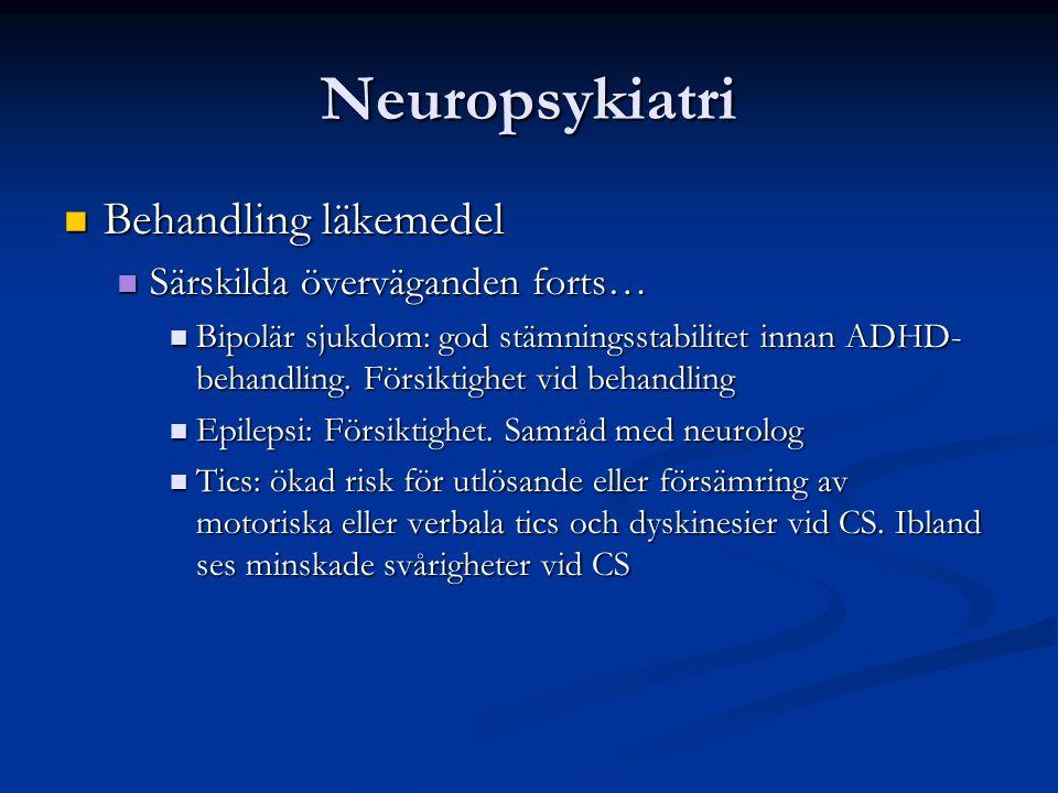 Neuropsykiatri Behandling läkemedel Behandling läkemedel Särskilda överväganden forts… Särskilda överväganden forts… Bipolär sjukdom: god stämningsstabilitet innan ADHD- behandling.
