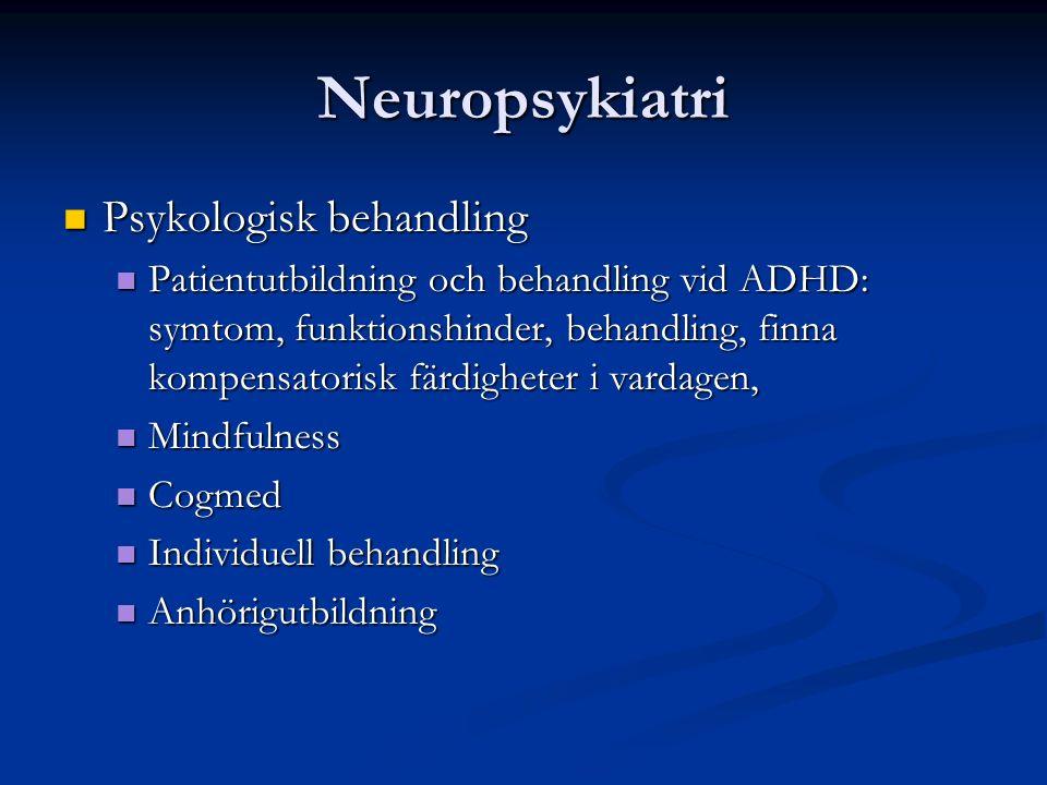 Neuropsykiatri Psykologisk behandling Psykologisk behandling Patientutbildning och behandling vid ADHD: symtom, funktionshinder, behandling, finna kompensatorisk färdigheter i vardagen, Patientutbildning och behandling vid ADHD: symtom, funktionshinder, behandling, finna kompensatorisk färdigheter i vardagen, Mindfulness Mindfulness Cogmed Cogmed Individuell behandling Individuell behandling Anhörigutbildning Anhörigutbildning
