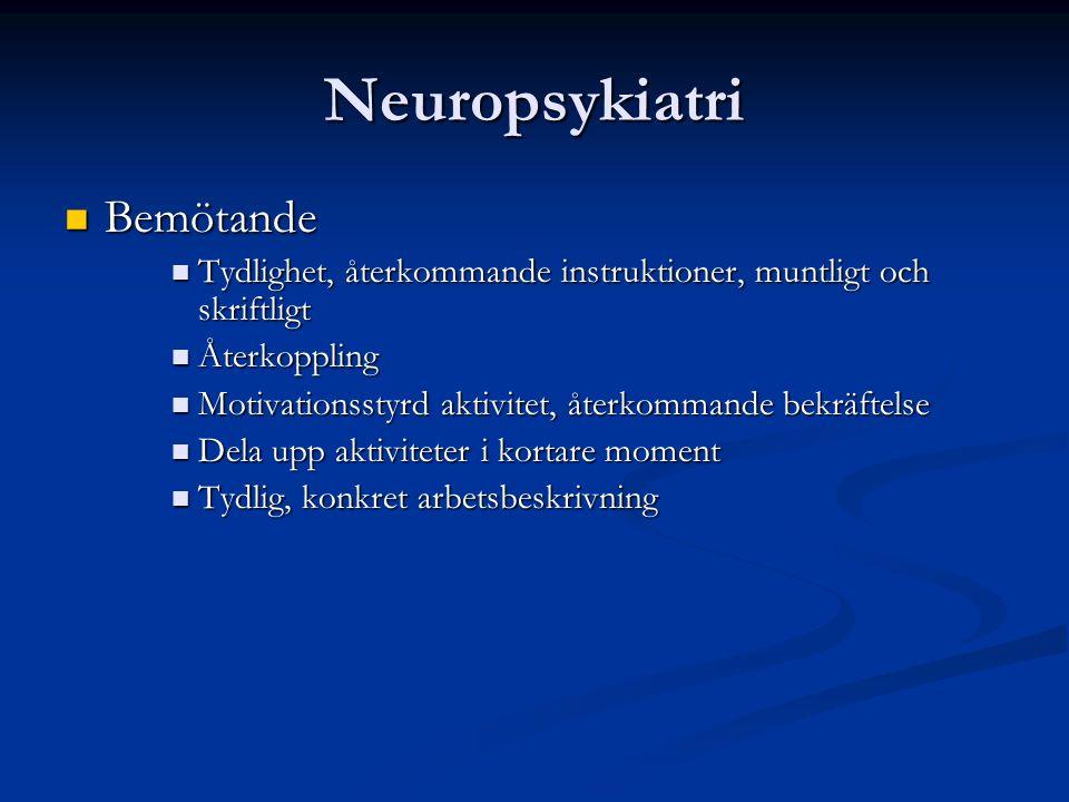 Neuropsykiatri Bemötande Bemötande Tydlighet, återkommande instruktioner, muntligt och skriftligt Tydlighet, återkommande instruktioner, muntligt och skriftligt Återkoppling Återkoppling Motivationsstyrd aktivitet, återkommande bekräftelse Motivationsstyrd aktivitet, återkommande bekräftelse Dela upp aktiviteter i kortare moment Dela upp aktiviteter i kortare moment Tydlig, konkret arbetsbeskrivning Tydlig, konkret arbetsbeskrivning