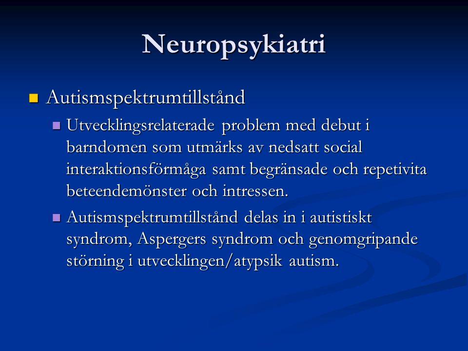 Neuropsykiatri Autismspektrumtillstånd Autismspektrumtillstånd Utvecklingsrelaterade problem med debut i barndomen som utmärks av nedsatt social interaktionsförmåga samt begränsade och repetivita beteendemönster och intressen.