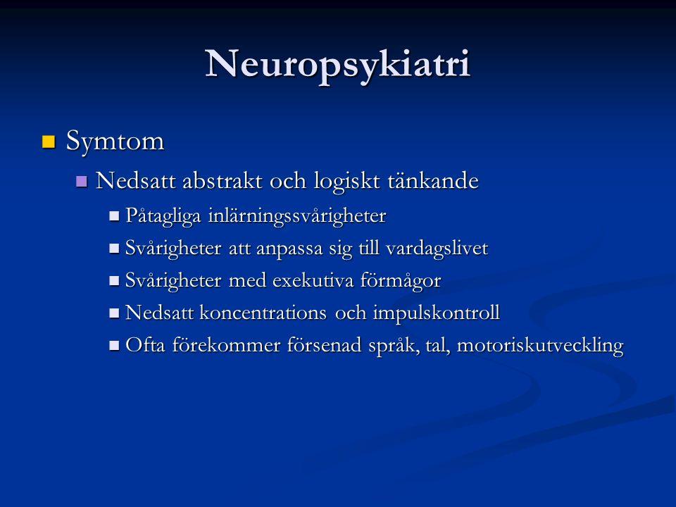 Neuropsykiatri Symtom Symtom Nedsatt abstrakt och logiskt tänkande Nedsatt abstrakt och logiskt tänkande Påtagliga inlärningssvårigheter Påtagliga inlärningssvårigheter Svårigheter att anpassa sig till vardagslivet Svårigheter att anpassa sig till vardagslivet Svårigheter med exekutiva förmågor Svårigheter med exekutiva förmågor Nedsatt koncentrations och impulskontroll Nedsatt koncentrations och impulskontroll Ofta förekommer försenad språk, tal, motoriskutveckling Ofta förekommer försenad språk, tal, motoriskutveckling
