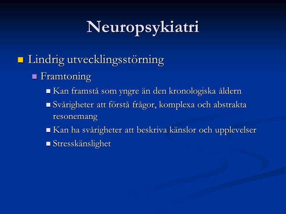 Neuropsykiatri Lindrig utvecklingsstörning Lindrig utvecklingsstörning Framtoning Framtoning Kan framstå som yngre än den kronologiska åldern Kan framstå som yngre än den kronologiska åldern Svårigheter att förstå frågor, komplexa och abstrakta resonemang Svårigheter att förstå frågor, komplexa och abstrakta resonemang Kan ha svårigheter att beskriva känslor och upplevelser Kan ha svårigheter att beskriva känslor och upplevelser Stresskänslighet Stresskänslighet