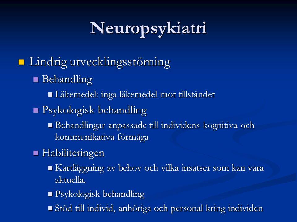 Neuropsykiatri Lindrig utvecklingsstörning Lindrig utvecklingsstörning Behandling Behandling Läkemedel: inga läkemedel mot tillståndet Läkemedel: inga läkemedel mot tillståndet Psykologisk behandling Psykologisk behandling Behandlingar anpassade till individens kognitiva och kommunikativa förmåga Behandlingar anpassade till individens kognitiva och kommunikativa förmåga Habiliteringen Habiliteringen Kartläggning av behov och vilka insatser som kan vara aktuella.