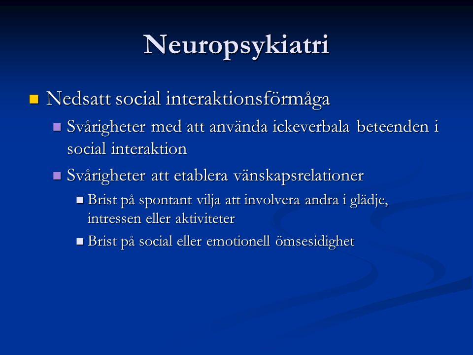Neuropsykiatri Nedsatt social interaktionsförmåga Nedsatt social interaktionsförmåga Svårigheter med att använda ickeverbala beteenden i social interaktion Svårigheter med att använda ickeverbala beteenden i social interaktion Svårigheter att etablera vänskapsrelationer Svårigheter att etablera vänskapsrelationer Brist på spontant vilja att involvera andra i glädje, intressen eller aktiviteter Brist på spontant vilja att involvera andra i glädje, intressen eller aktiviteter Brist på social eller emotionell ömsesidighet Brist på social eller emotionell ömsesidighet