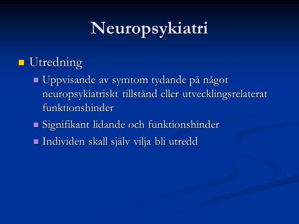 Neuropsykiatri Utredning Utredning Uppvisande av symtom tydande på något neuropsykiatriskt tillstånd eller utvecklingsrelaterat funktionshinder Uppvisande av symtom tydande på något neuropsykiatriskt tillstånd eller utvecklingsrelaterat funktionshinder Signifikant lidande och funktionshinder Signifikant lidande och funktionshinder Individen skall själv vilja bli utredd Individen skall själv vilja bli utredd