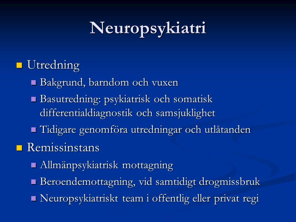 Neuropsykiatri Utredning Utredning Bakgrund, barndom och vuxen Bakgrund, barndom och vuxen Basutredning: psykiatrisk och somatisk differentialdiagnostik och samsjuklighet Basutredning: psykiatrisk och somatisk differentialdiagnostik och samsjuklighet Tidigare genomföra utredningar och utlåtanden Tidigare genomföra utredningar och utlåtanden Remissinstans Remissinstans Allmänpsykiatrisk mottagning Allmänpsykiatrisk mottagning Beroendemottagning, vid samtidigt drogmissbruk Beroendemottagning, vid samtidigt drogmissbruk Neuropsykiatriskt team i offentlig eller privat regi Neuropsykiatriskt team i offentlig eller privat regi