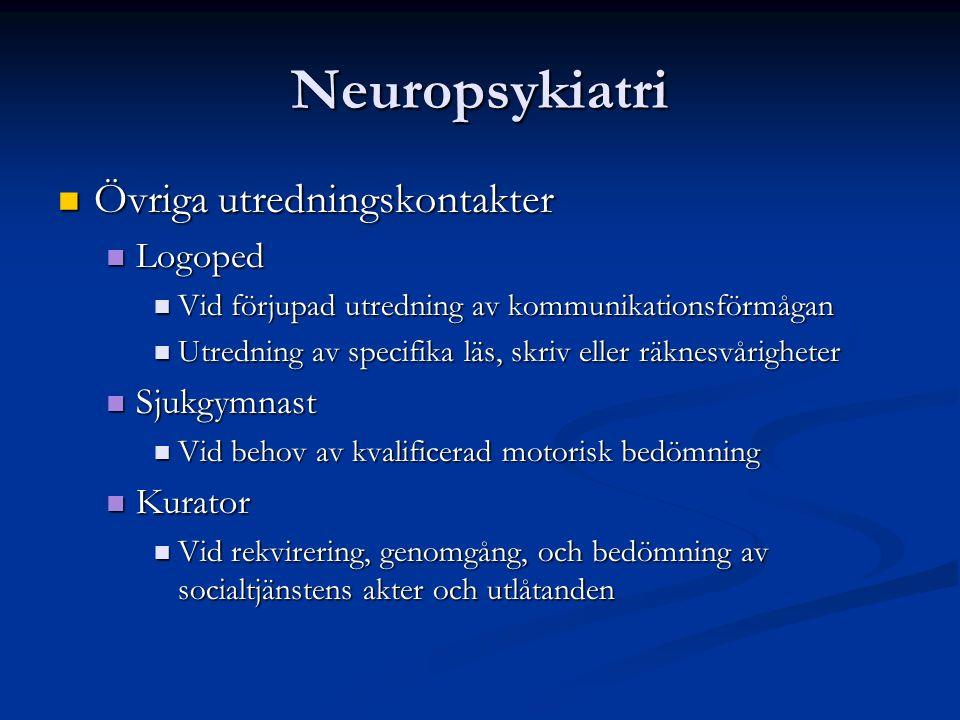 Neuropsykiatri Övriga utredningskontakter Övriga utredningskontakter Logoped Logoped Vid förjupad utredning av kommunikationsförmågan Vid förjupad utredning av kommunikationsförmågan Utredning av specifika läs, skriv eller räknesvårigheter Utredning av specifika läs, skriv eller räknesvårigheter Sjukgymnast Sjukgymnast Vid behov av kvalificerad motorisk bedömning Vid behov av kvalificerad motorisk bedömning Kurator Kurator Vid rekvirering, genomgång, och bedömning av socialtjänstens akter och utlåtanden Vid rekvirering, genomgång, och bedömning av socialtjänstens akter och utlåtanden