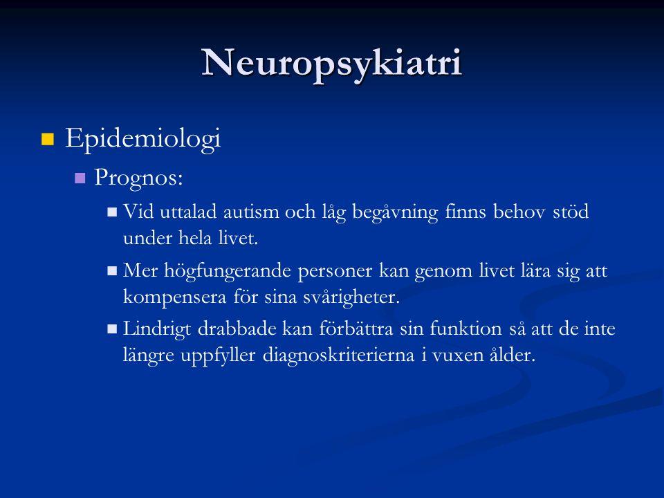 Neuropsykiatri Epidemiologi Prognos: Vid uttalad autism och låg begåvning finns behov stöd under hela livet.