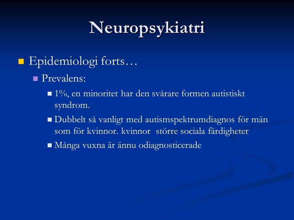 Neuropsykiatri Epidemiologi forts… Prevalens: 1%, en minoritet har den svårare formen autistiskt syndrom.