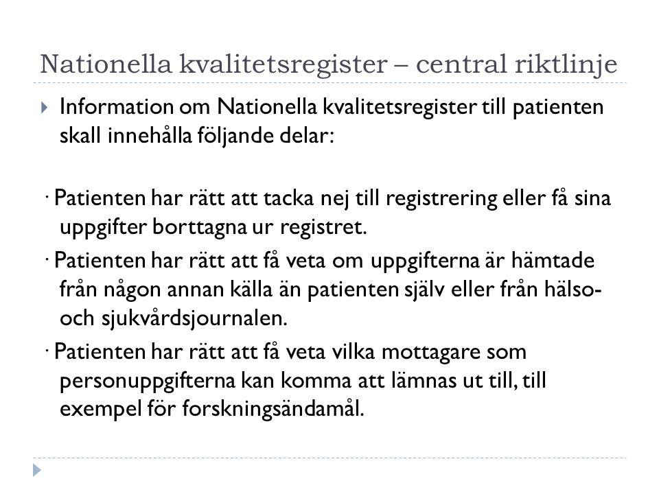 Nationella kvalitetsregister – central riktlinje  Information om Nationella kvalitetsregister till patienten skall innehålla följande delar: · Patienten har rätt att tacka nej till registrering eller få sina uppgifter borttagna ur registret.