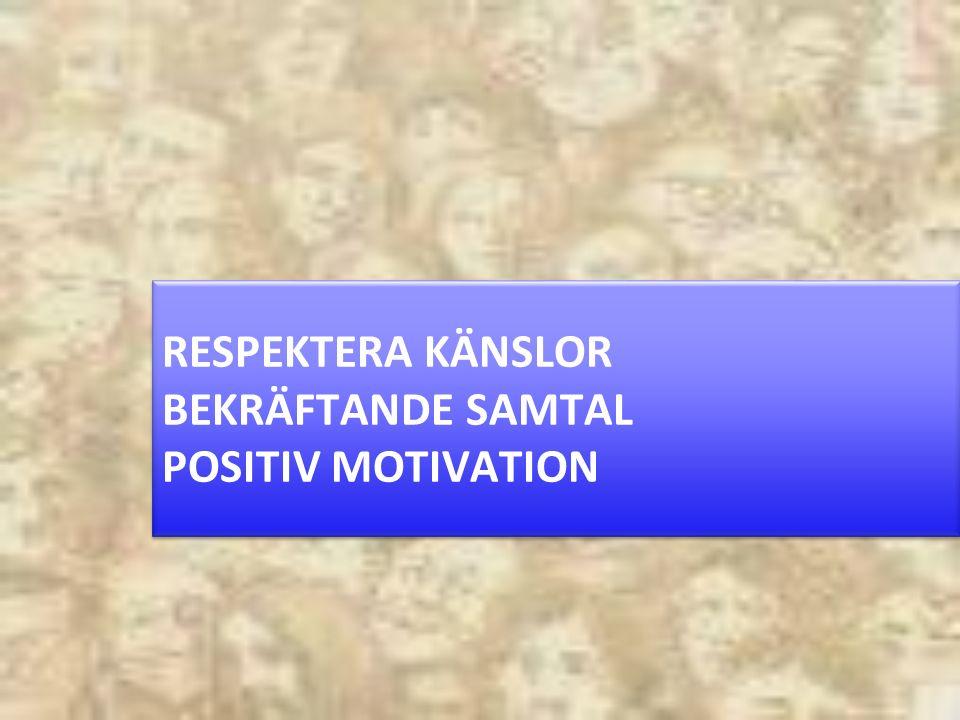 RESPEKTERA KÄNSLOR BEKRÄFTANDE SAMTAL POSITIV MOTIVATION