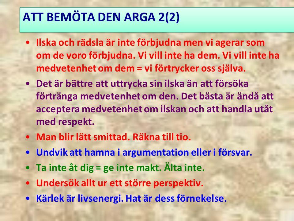 ATT BEMÖTA DEN ARGA 2(2) Ilska och rädsla är inte förbjudna men vi agerar som om de voro förbjudna.