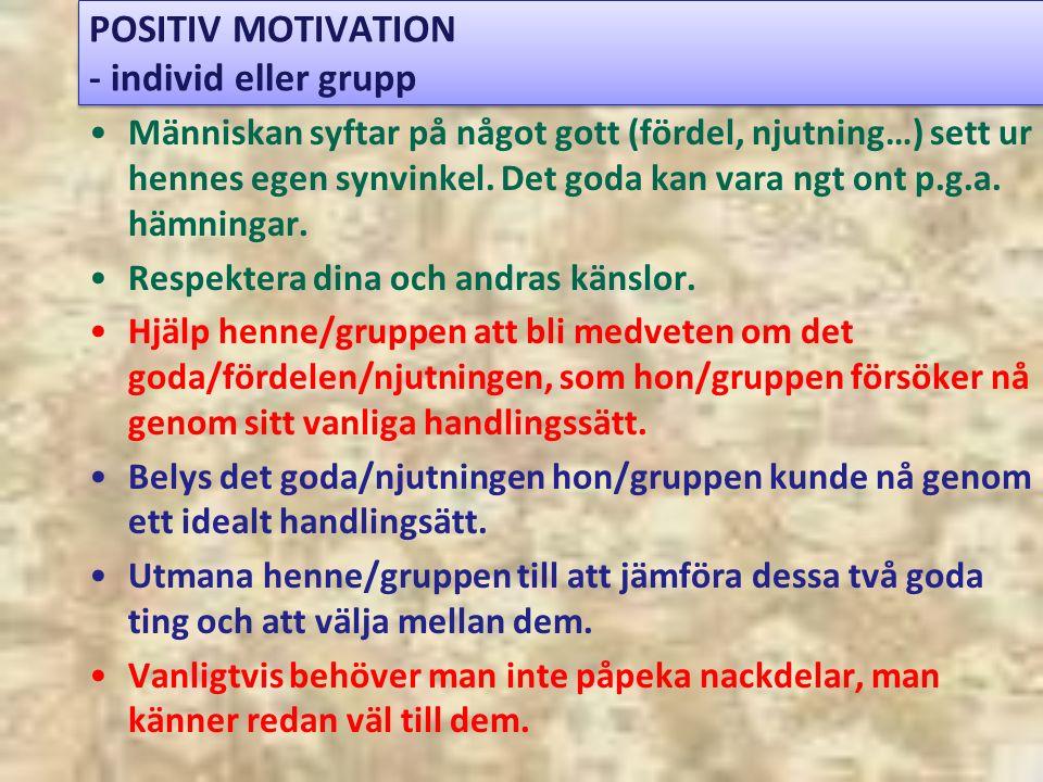 POSITIV MOTIVATION - individ eller grupp Människan syftar på något gott (fördel, njutning…) sett ur hennes egen synvinkel.