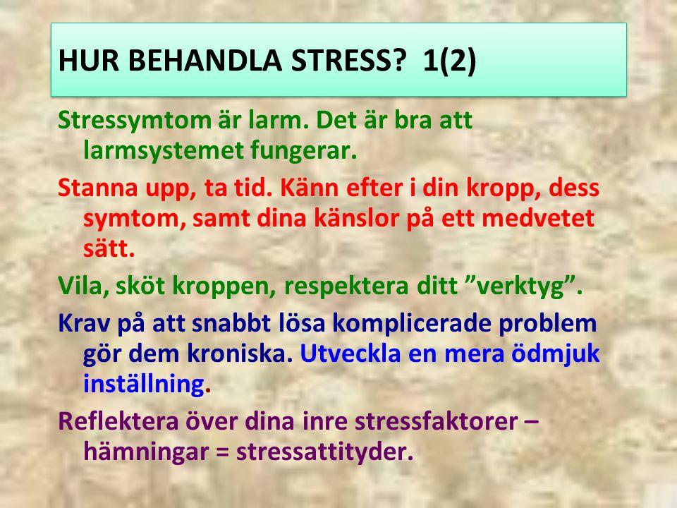 HUR BEHANDLA STRESS. 1(2) Stressymtom är larm. Det är bra att larmsystemet fungerar.