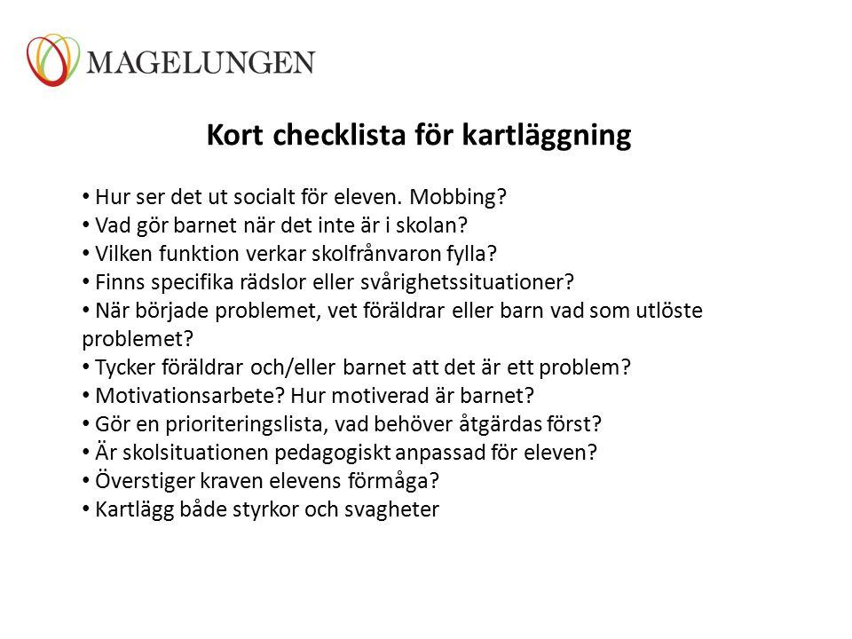 Kort checklista för kartläggning Hur ser det ut socialt för eleven. Mobbing? Vad gör barnet när det inte är i skolan? Vilken funktion verkar skolfrånv