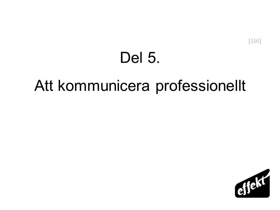 [100] Del 5. Att kommunicera professionellt