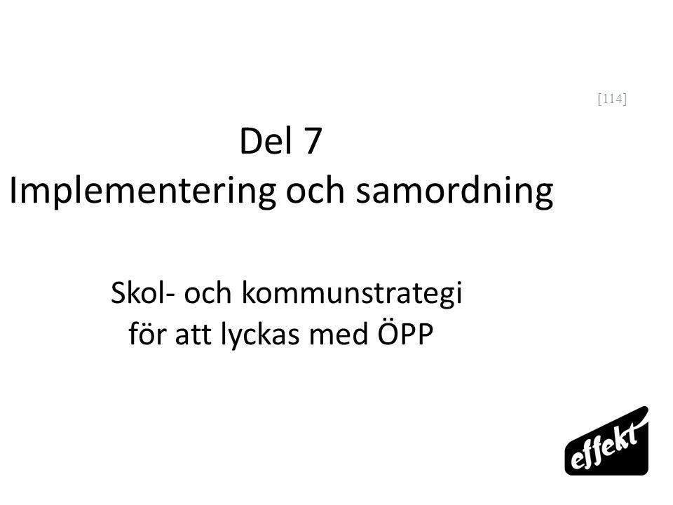 [114] Del 7 Implementering och samordning Skol- och kommunstrategi för att lyckas med ÖPP