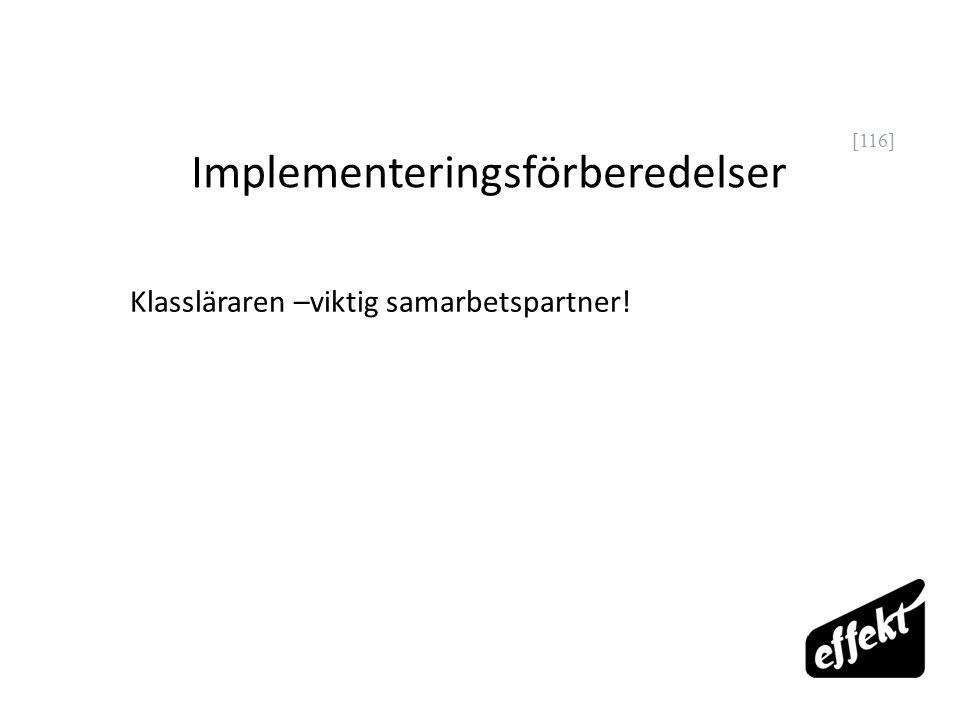 [116] Implementeringsförberedelser Klassläraren –viktig samarbetspartner!