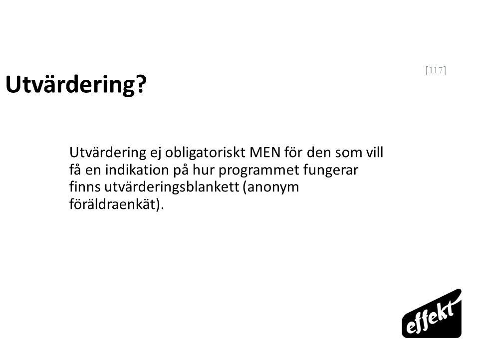 [117] Utvärdering? Utvärdering ej obligatoriskt MEN för den som vill få en indikation på hur programmet fungerar finns utvärderingsblankett (anonym fö