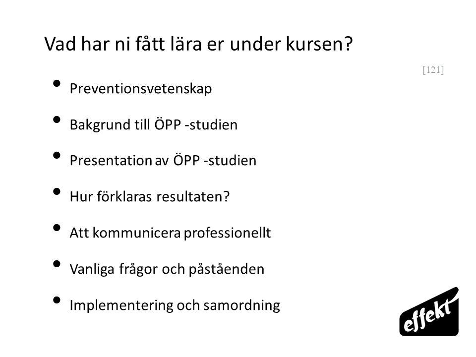 [121] Vad har ni fått lära er under kursen? Preventionsvetenskap Bakgrund till ÖPP -studien Presentation av ÖPP -studien Hur förklaras resultaten? Att