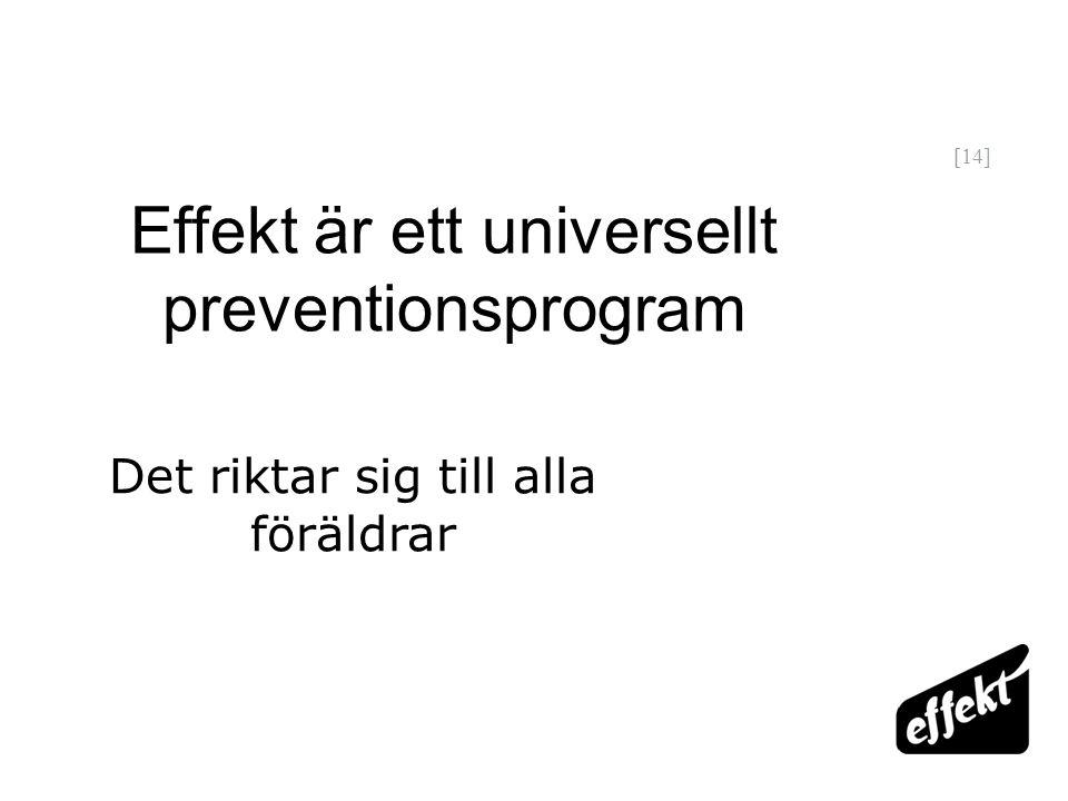 [14] Effekt är ett universellt preventionsprogram Det riktar sig till alla föräldrar