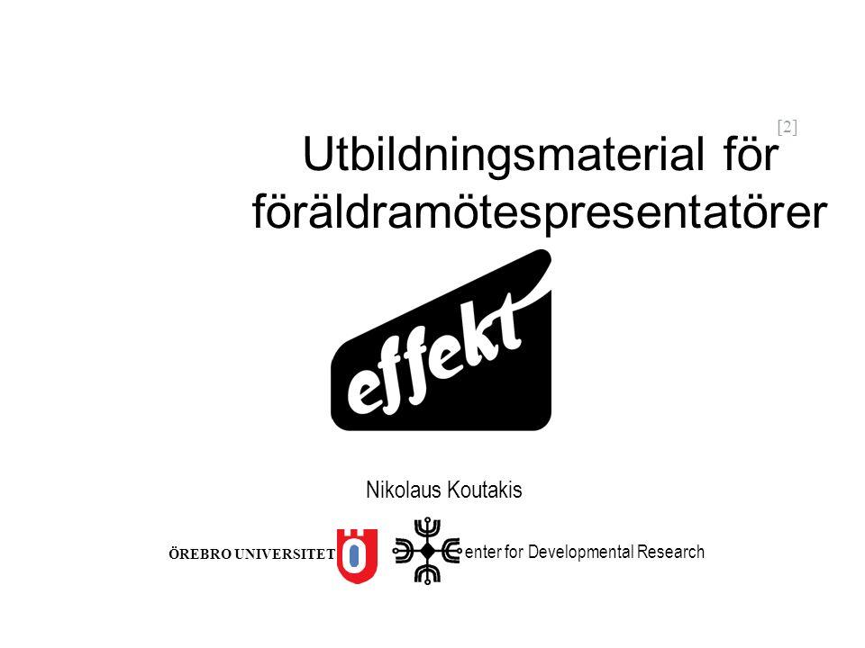 [2] Utbildningsmaterial för föräldramötespresentatörer enter for Developmental Research ÖREBRO UNIVERSITET Nikolaus Koutakis