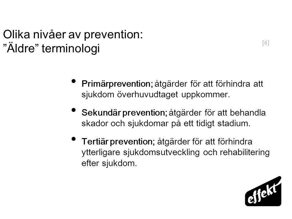 """[6] Olika nivåer av prevention: """"Äldre"""" terminologi Primärprevention; åtgärder för att förhindra att sjukdom överhuvudtaget uppkommer. Sekundär preven"""
