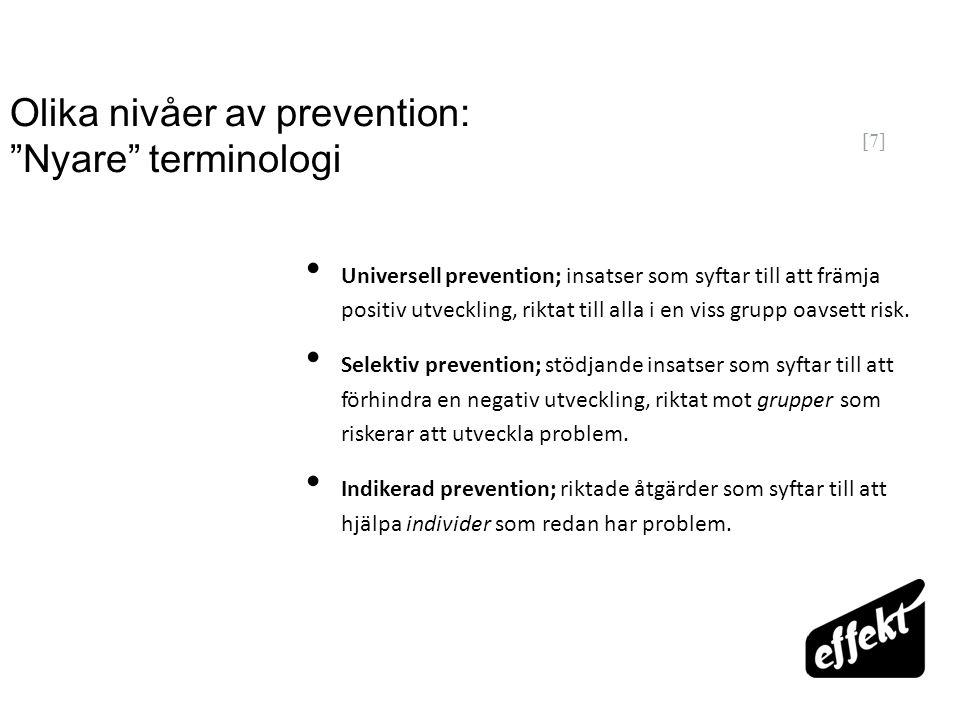 """[7] Olika nivåer av prevention: """"Nyare"""" terminologi Universell prevention; insatser som syftar till att främja positiv utveckling, riktat till alla i"""