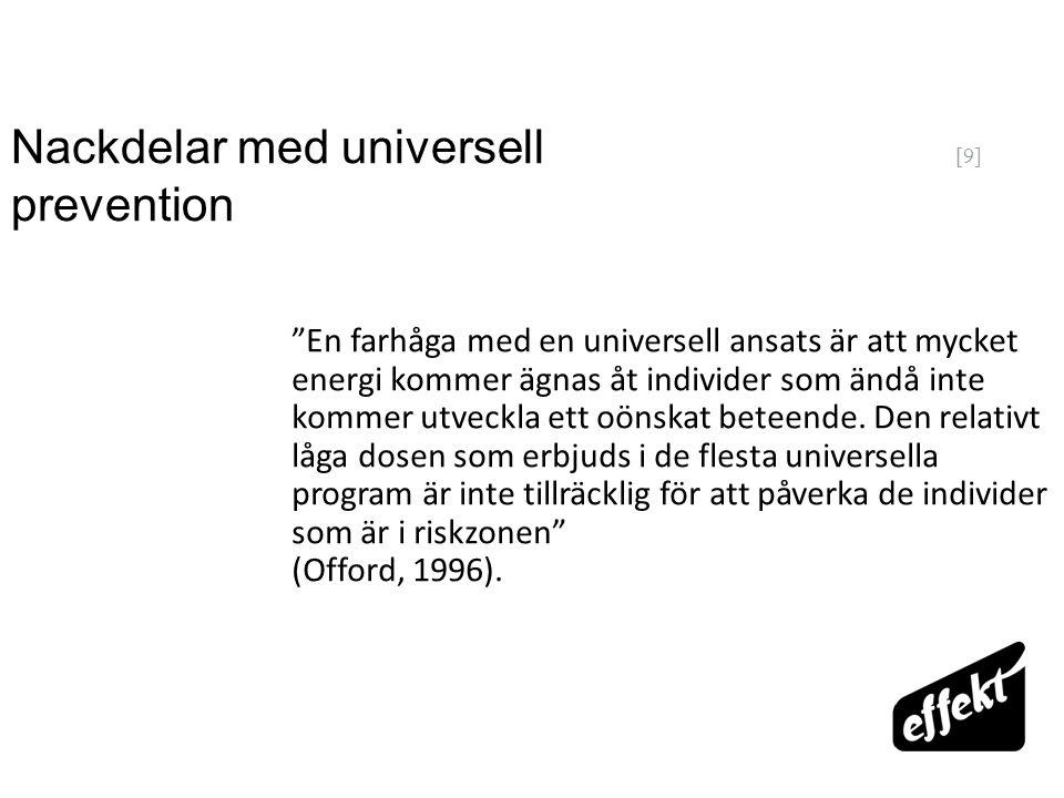 """[9] Nackdelar med universell prevention """"En farhåga med en universell ansats är att mycket energi kommer ägnas åt individer som ändå inte kommer utvec"""