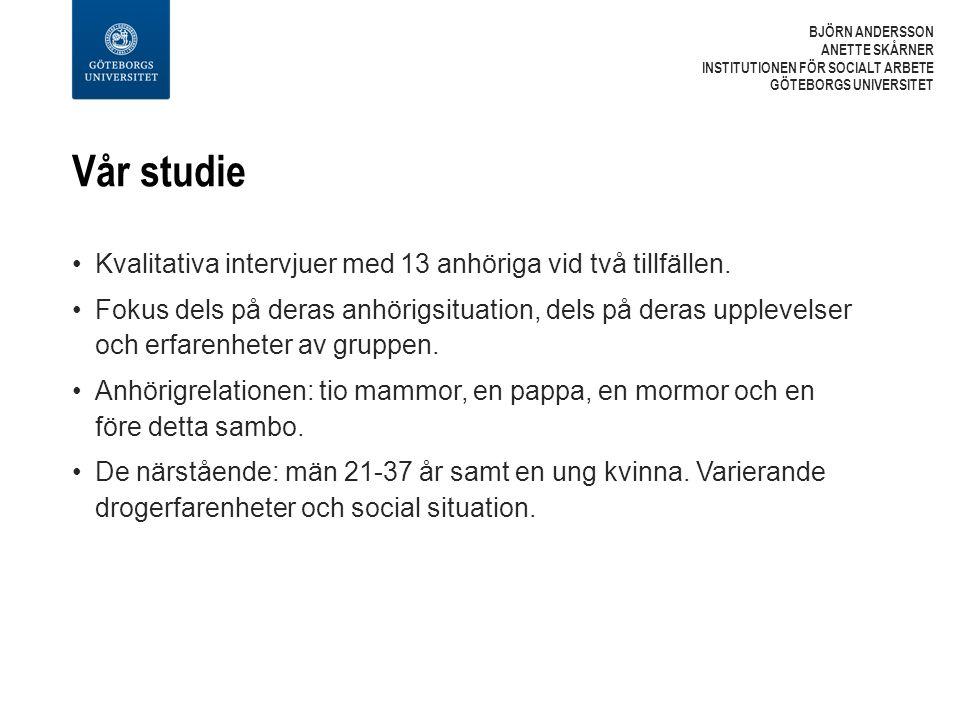 Vår studie Kvalitativa intervjuer med 13 anhöriga vid två tillfällen.