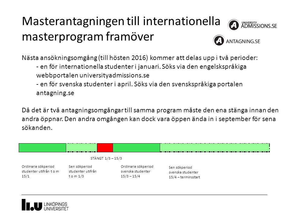 Masterantagningen till internationella masterprogram framöver Nästa ansökningsomgång (till hösten 2016) kommer att delas upp i två perioder: - en för internationella studenter i januari.
