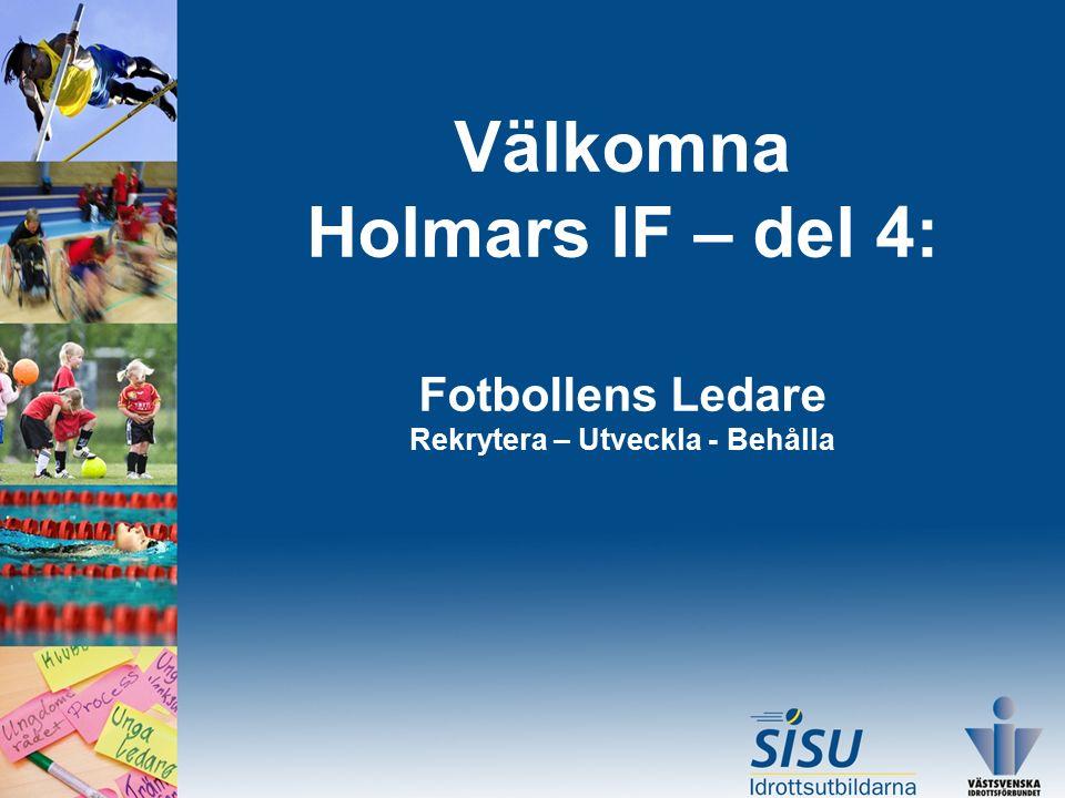 FÖRÄLDRAKONTAKT Gruppmöten i januari (Holmars IF) Gruppledare leder Intromöte i februari (laget) Tränare leder Halvtidsmöte i juni (laget) Tränare leder Utvärderingsmöte i november (laget) Tränare leder