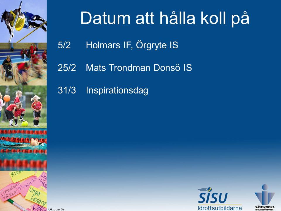 Datum att hålla koll på 5/2 Holmars IF, Örgryte IS 25/2 Mats Trondman Donsö IS 31/3 Inspirationsdag Oktober 09