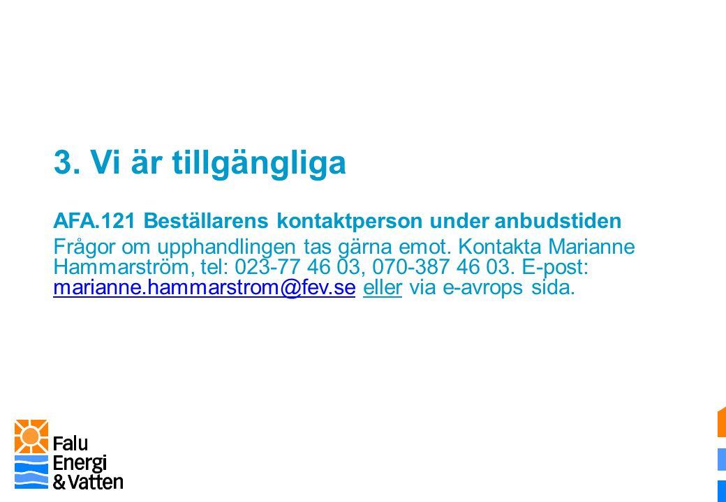 3. Vi är tillgängliga AFA.121 Beställarens kontaktperson under anbudstiden Frågor om upphandlingen tas gärna emot. Kontakta Marianne Hammarström, tel:
