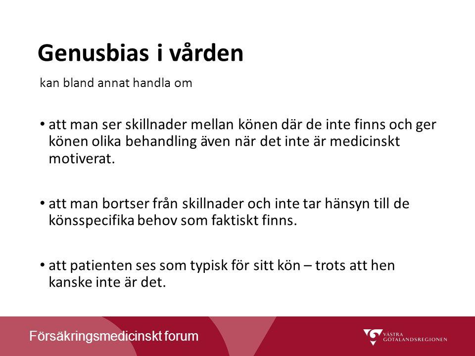 Försäkringsmedicinskt forum Genusbias i vården kan bland annat handla om att man ser skillnader mellan könen där de inte finns och ger könen olika behandling även när det inte är medicinskt motiverat.