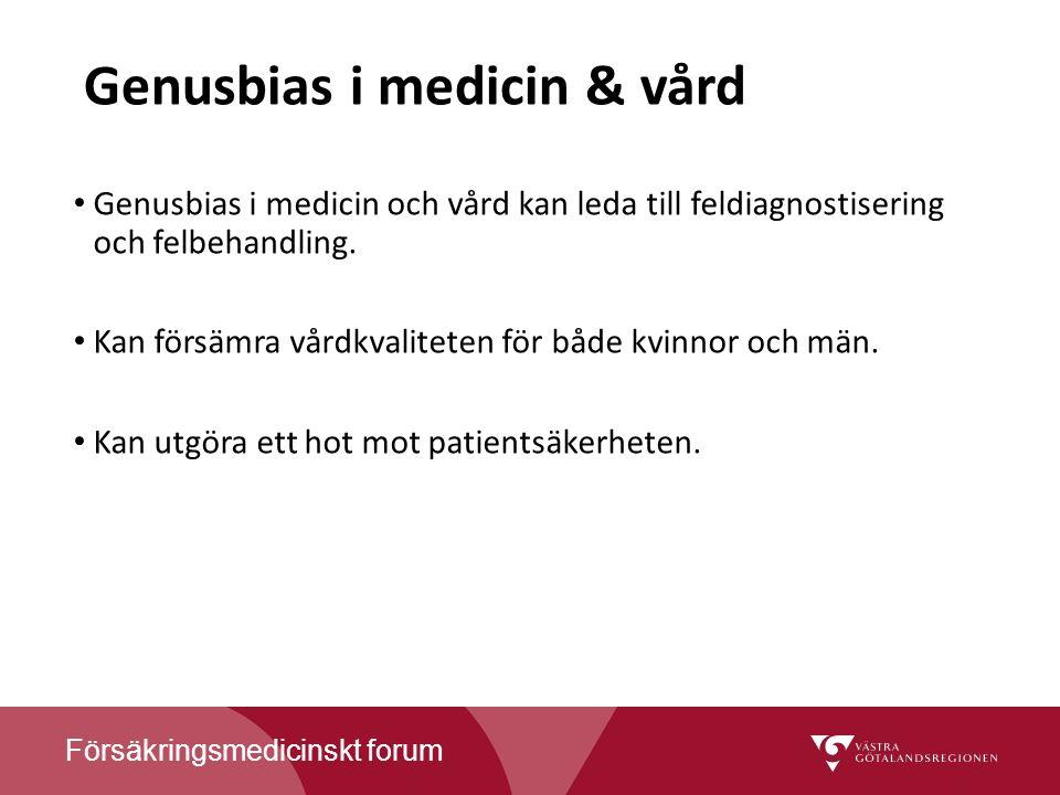 Försäkringsmedicinskt forum Genusbias i medicin & vård Genusbias i medicin och vård kan leda till feldiagnostisering och felbehandling.