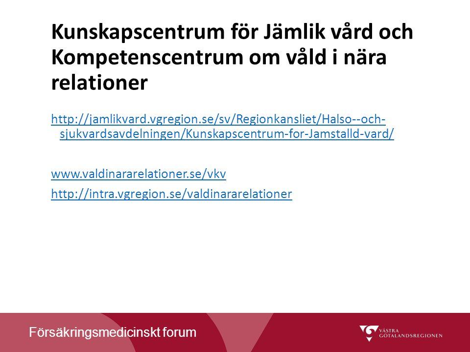 Försäkringsmedicinskt forum Kunskapscentrum för Jämlik vård och Kompetenscentrum om våld i nära relationer http://jamlikvard.vgregion.se/sv/Regionkansliet/Halso--och- sjukvardsavdelningen/Kunskapscentrum-for-Jamstalld-vard/ www.valdinararelationer.se/vkv http://intra.vgregion.se/valdinararelationer