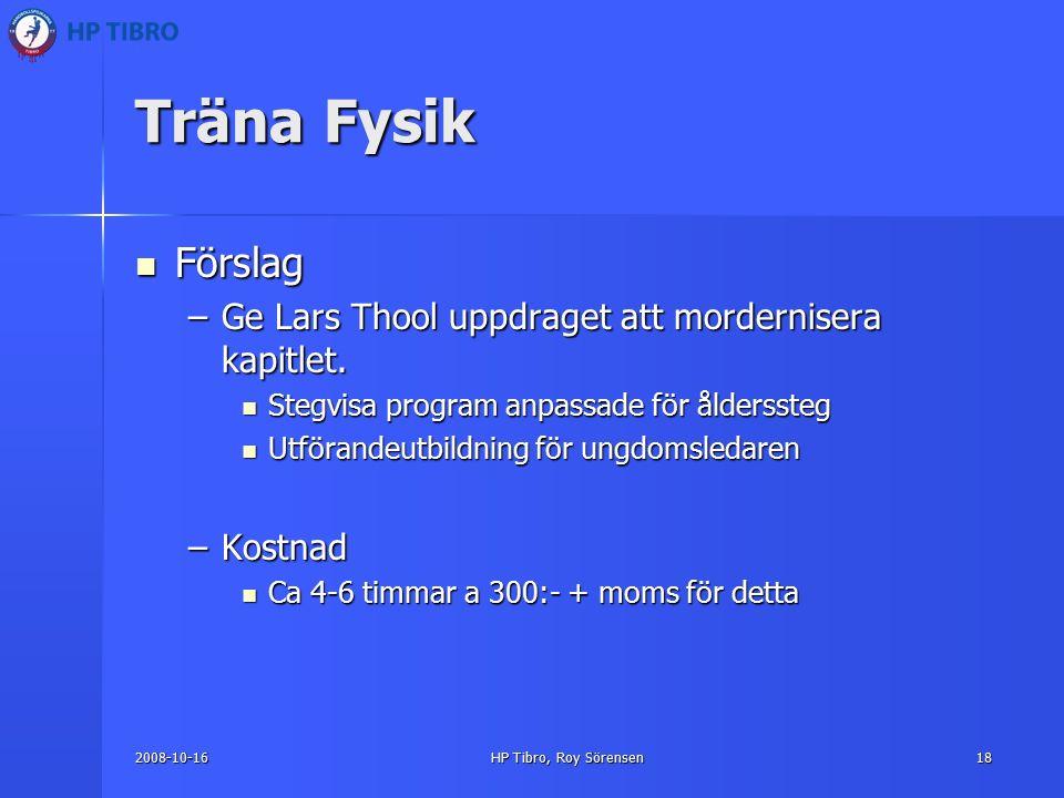 2008-10-16HP Tibro, Roy Sörensen18 Träna Fysik Förslag Förslag –Ge Lars Thool uppdraget att mordernisera kapitlet.