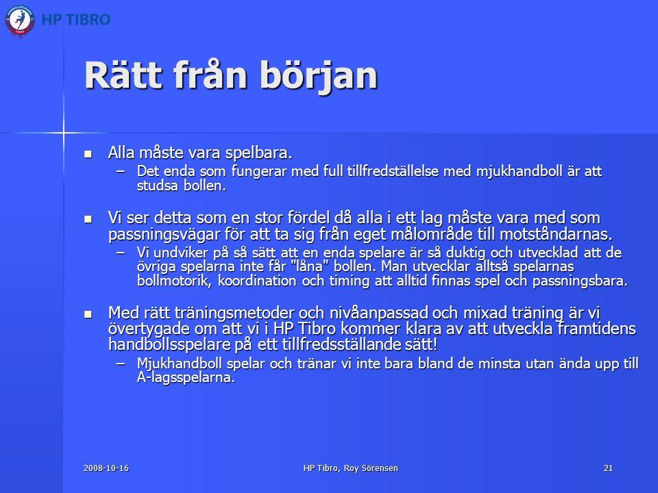 2008-10-16HP Tibro, Roy Sörensen21 Rätt från början Alla måste vara spelbara.