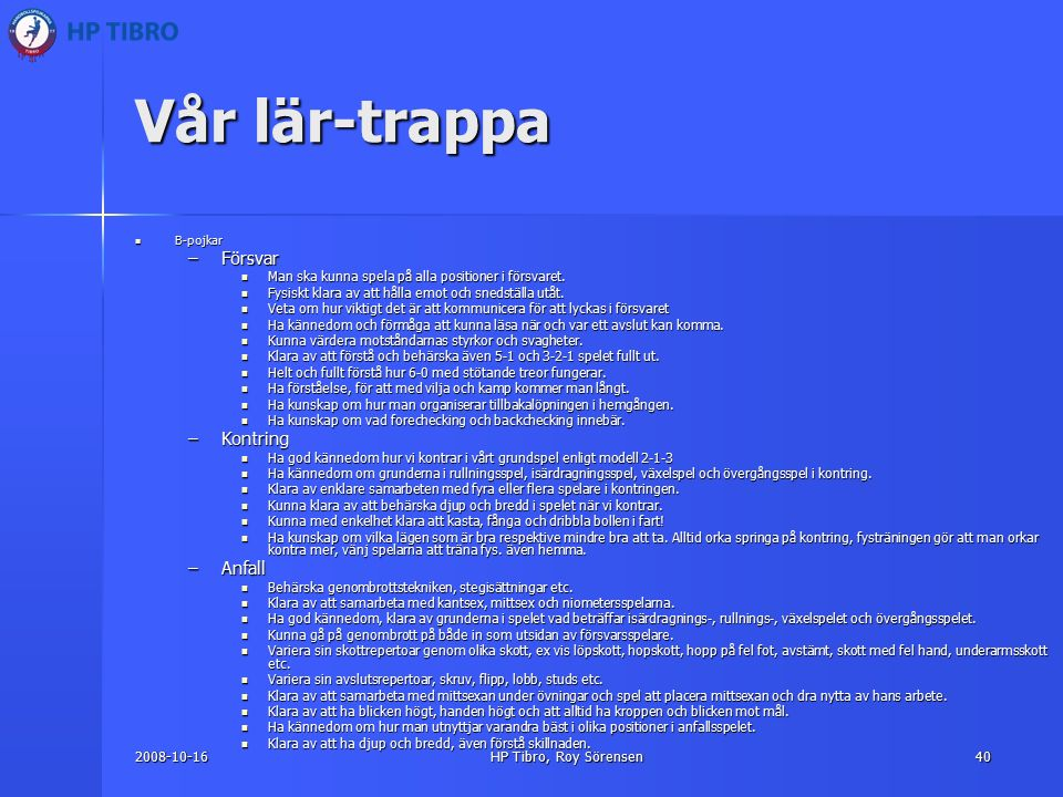 2008-10-16HP Tibro, Roy Sörensen40 Vår lär-trappa B-pojkar B-pojkar –Försvar Man ska kunna spela på alla positioner i försvaret.