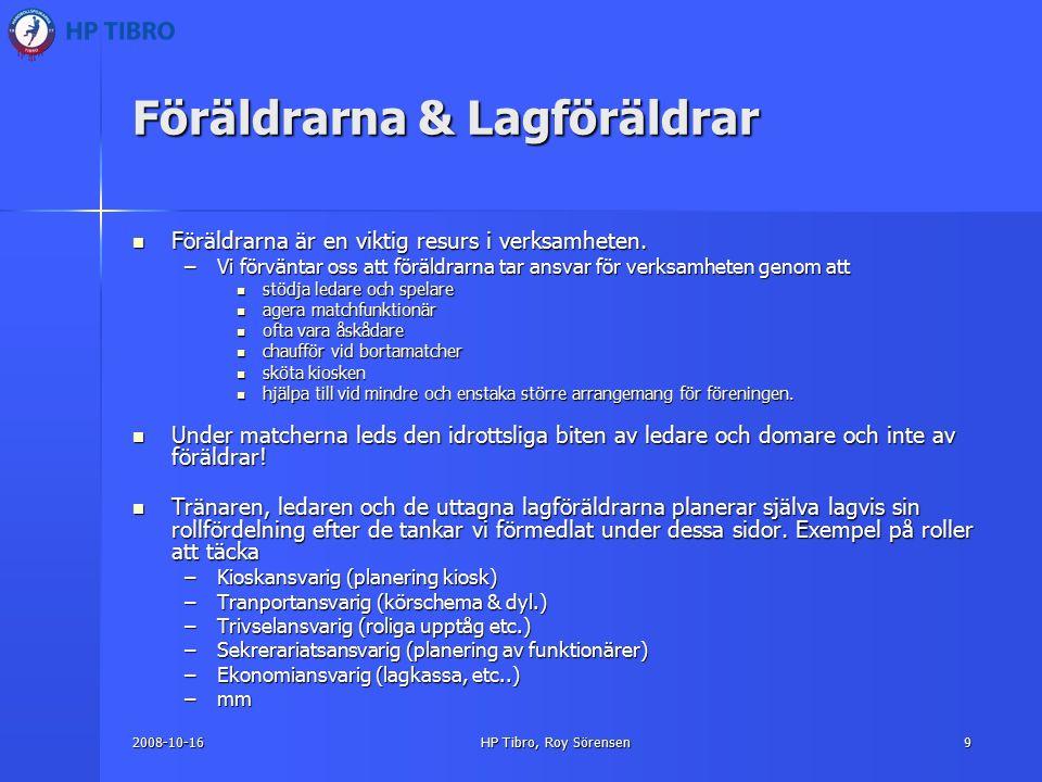 2008-10-16HP Tibro, Roy Sörensen9 Föräldrarna & Lagföräldrar Föräldrarna är en viktig resurs i verksamheten.