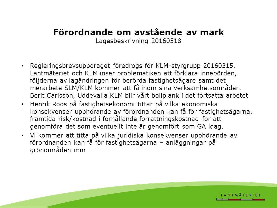 Förordnande om avstående av mark Lägesbeskrivning 20160518 Regleringsbrevsuppdraget föredrogs för KLM-styrgrupp 20160315.