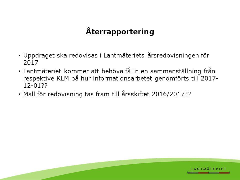 Återrapportering Uppdraget ska redovisas i Lantmäteriets årsredovisningen för 2017 Lantmäteriet kommer att behöva få in en sammanställning från respektive KLM på hur informationsarbetet genomförts till 2017- 12-01 .