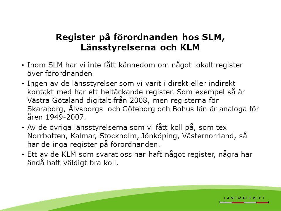 Register på förordnanden hos SLM, Länsstyrelserna och KLM Inom SLM har vi inte fått kännedom om något lokalt register över förordnanden Ingen av de länsstyrelser som vi varit i direkt eller indirekt kontakt med har ett heltäckande register.