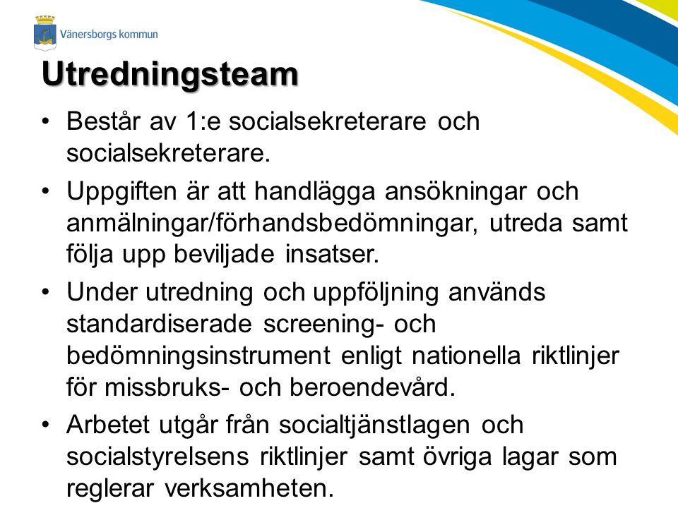 Utredningsteam Består av 1:e socialsekreterare och socialsekreterare.